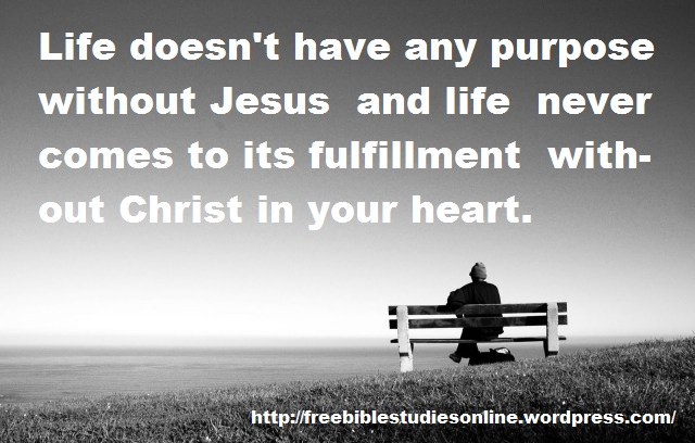 Life Quotes And Sayings · Free Bible Studies Jesus Gives Purpose