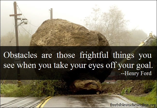 free-bible-studies-online-Obstacles are those frightful things you see when you take your eyes off the goal